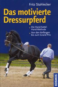 Fritz Stahlecker, Das motivierte Dressurpferd